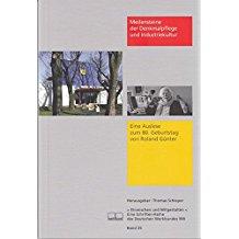 Meilensteine der Denkmalpflege und Industriekultur: Eine Auslese zum 80. Geburtstag von Roland Günter